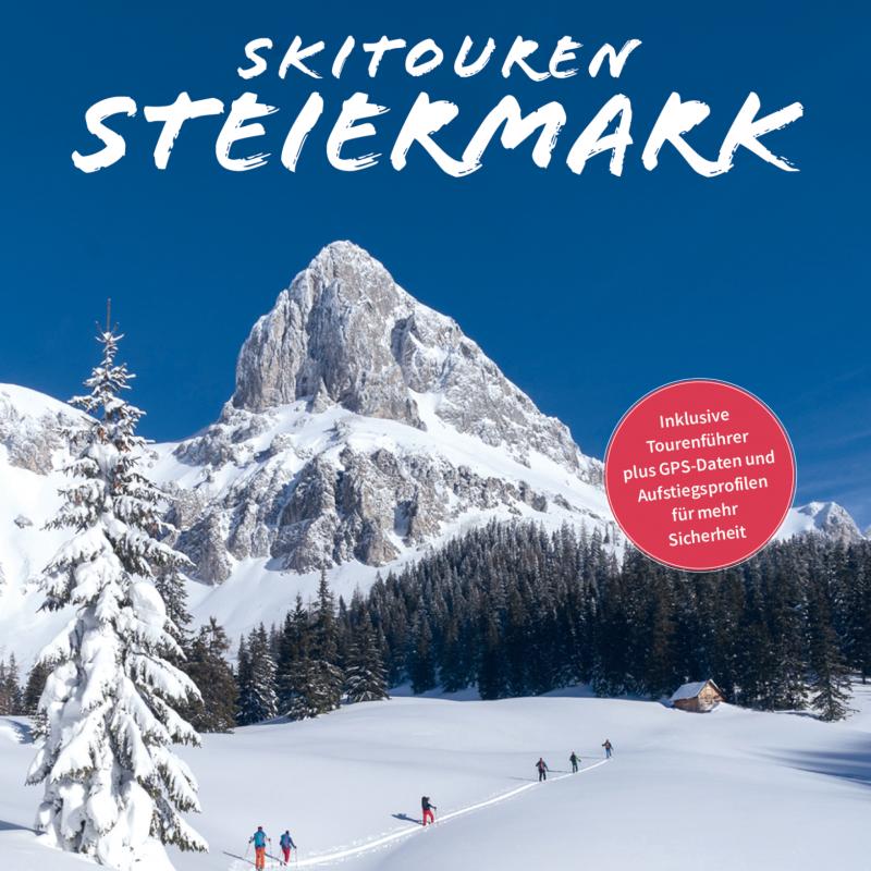 """"""" Skitouren Steiermark """" Die 80 schönsten Touren in Pulver und Firn"""